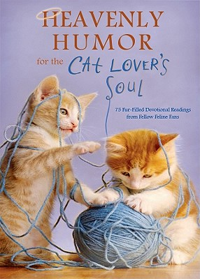 Image for Heavenly Humor for the Cat Lover's Soul: 75 Fur-Filled Inspirational Readings