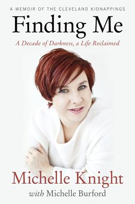 Image for Finding Me: A Decade of Darkness, a Life Reclaimed: A Memoir of the Cleveland Kidnappings