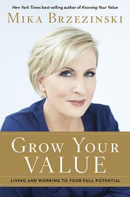 Image for Grow Your Value: Living and Working to Your Full Potential