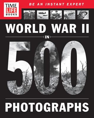 TIME-LIFE World War II in 500 Photographs, The Editors of TIME-LIFE