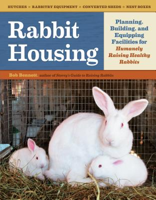Image for Rabbit Housing: Planning, Building, and Equipping Facilities for Humanely Raising Healthy Rabbits