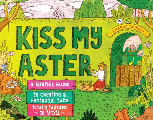 Image for Kiss My Aster: A Graphic Guide to Creating a Fantastic Yard Totally Tailored to You