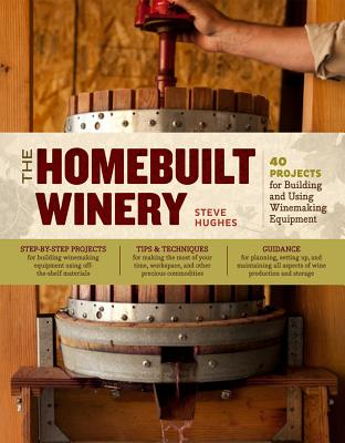 Image for The Homebuilt Winery: 43 Projects for Building and Using Winemaking Equipment
