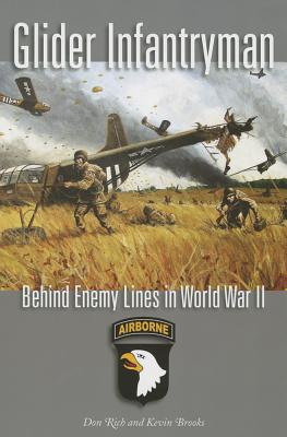 Glider Infantryman: Behind Enemy Lines in World War II (Williams-Ford Texas A&M University Military History Series), Rich, Donald J.; Brooks, Kevin William