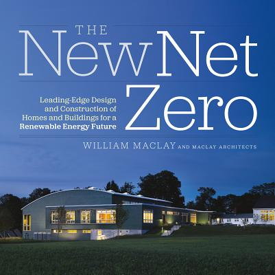 Image for The New Net Zero: Leading-Edge Design and Construction of Homes and Buildings for a Renewable Energy Future