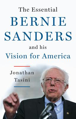 Image for The Essential Bernie Sanders And His Vision For America