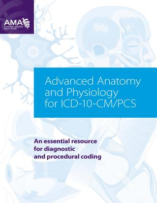 Image for Advanced Anatomy and Physiology for ICD-10-CM/PCs: An Essential Resource for Diagnostic and Procedural Coding