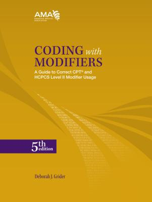 Coding With Modifiers: A Guide to Correct CPT & HCPCS Modifier Usage 5th Edition, Deborah Grider (Author)