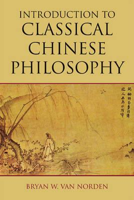 Introduction to Classical Chinese Philosophy, Bryan W. Van Norden