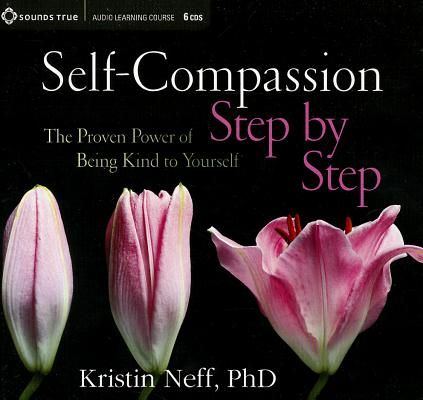Self-Compassion Step by Step: The Proven Power of Being Kind to Yourself, Neff  PhD, Kristin