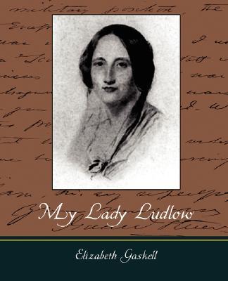 My Lady Ludlow, Elizabeth Gaskell, Gaskell; Elizabeth Gaskell