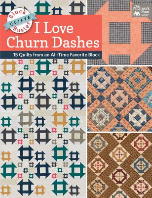 Image for Block-Buster Quilts - I Love Churn Dashes: 15 Quilts from an All-Time Favorite Block