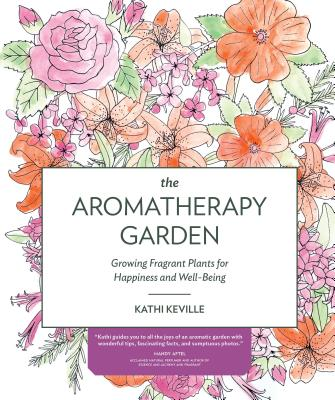 Image for The Aromatherapy Garden: Growing Fragrant Plants for Happiness and Well-Being