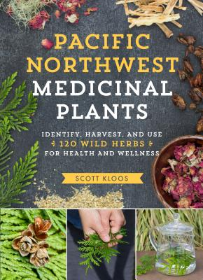 Image for Pacific Northwest Medicinal Plants: Identify, Harvest, and Use 120 Wild Herbs for Health and Wellness