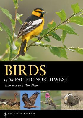 Birds of the Pacific Northwest (A Timber Press Field Guide), Shewey, John; Blount, Tim