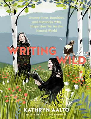 Image for WRITING WILD: WOMEN POETS, RAMBLERS, AND MAVERICKS WHO SHAPE HOW WE SEE THE NATURAL WORLD