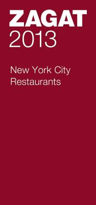 2013 New York City Restaurants (Zagat Survey New York City Restaurants)