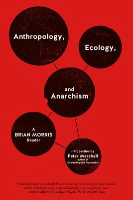 Image for Anthropology, Ecology, and Anarchism: A Brian Morris Reader