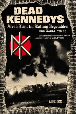 Image for Dead Kennedys: Fresh Fruit for Rotting Vegetables: The Early Years