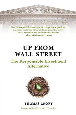 Up from Wall Street: The Responsible Investment Alternative, Croft, Thomas; Trumka, Richard L