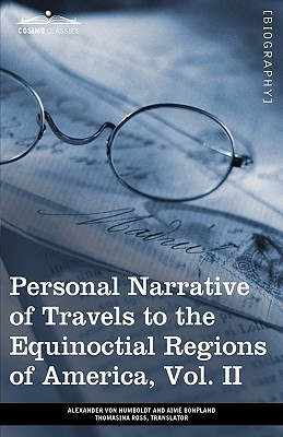 Personal Narrative of Travels to the Equinoctial Regions of America, Vol. II (in 3 Volumes): During the Years 1799-1804, Von Humboldt, Alexander; Bonpland, Aime