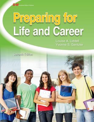 Preparing for Life and Career, Liddell, Louise A.; Gentzler  Ph.D., Yvonne S.