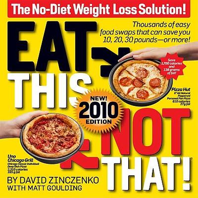 """Eat This Not That! 2010: The No-Diet Weight Loss Solution, """"Zinczenko, David, Goulding, Matt"""""""