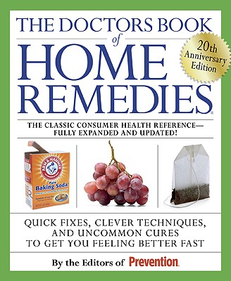 The Doctors Book of Home Remedies: Quick Fixes, Clever Techniques, and Uncommon Cures to Get You Feeling Better Fast, Prevention Magazine Editors