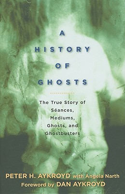 Image for A History of Ghosts: The True Story of Seances, Mediums, Ghosts, and Ghostbusters