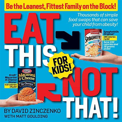 Eat This Not That! for Kids!: Be the Leanest, Fittest Family on the Block!, David Zinczenko, Matt Goulding