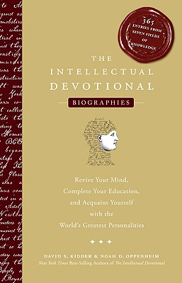 The Intellectual Devotional Biographies: Revive Your Mind, Complete Your Education, and Acquaint Yourself with the World's Greatest Personalities, Kidder, David S.; Oppenheim, Noah D.