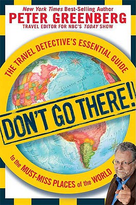 Image for Don't Go There!: The Travel Detective's Essential Guide to the Must-Miss Places of the World
