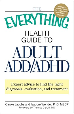 Image for The Everything Health Guide to Adult ADD/ADHD: Expert advice to find the right diagnosis, evaluation and treatment