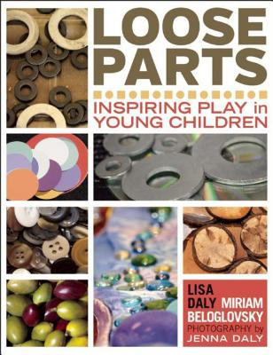 Image for Loose Parts: Inspiring Play in Young Children (Loose Parts Series)