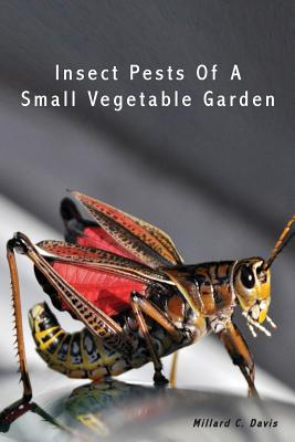 Insect Pests Of A Small Vegetable Garden, Davis, Millard C.
