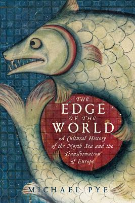 Image for The Edge of the World: A Cultural History of the North Sea and the Transformation of Europe
