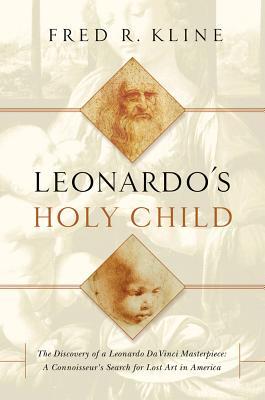 Image for Leonardo's Holy Child: The Discovery of a Leonardo Da Vinci Masterpiece: A Connoiseur's Search for Lost Art in America