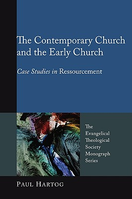 The Contemporary Church and the Early Church: Case Studies in Ressourcement (Evangelical Theological Society Monograph) [Paperback], Paul Hartog (Editor)