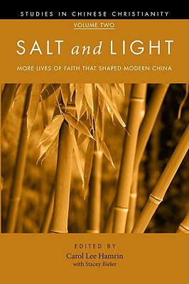 Salt and Light, Volume 2: More Lives of Faith That Shaped Modern China (Studies in Chinese Christianity)