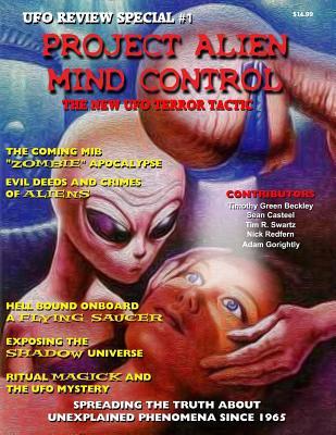 Project Alien Mind Control - UFO Review Special: The New UFO Terror Tactic, Beckley, Timothy Green; Casteel, Sean; Swartz, Tim R.; Redfern, Nick; Gorightly, Adam