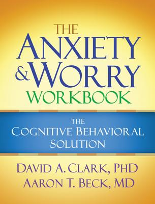 Image for The Anxiety and Worry Workbook: The Cognitive Behavioral Solution
