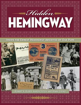 Image for Hidden Hemingway: Inside the Ernest Hemingway Archives of Oak Park