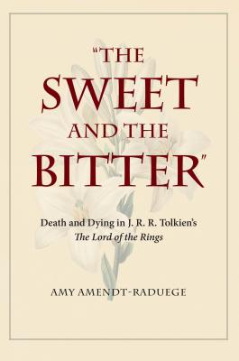 Image for The Sweet and the Bitter: Death and Dying in J. R. R. Tolkien's The Lord of the Rings