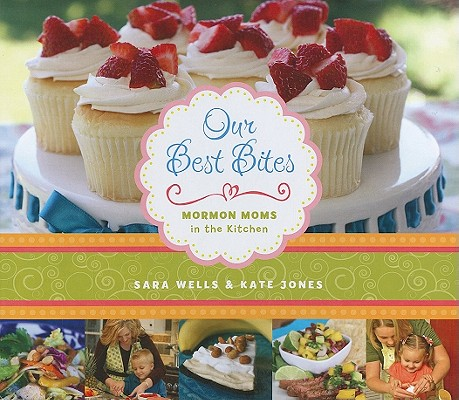 Image for Our Best Bites: Mormon Moms in the Kitchen