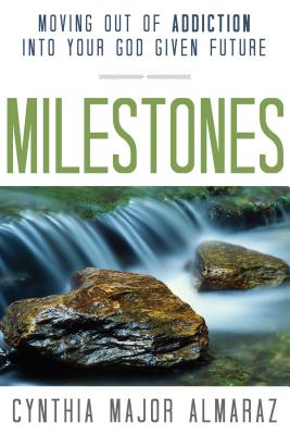 Image for Milestones: Moving Out of Addiction into Your God Given Future