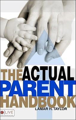 The Actual Parent Handbook, LaMar H. Taylor