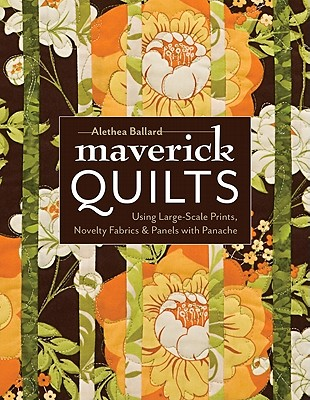 Image for Maverick Quilts: Using Large-Scale Prints, Novelty Fabrics & Panels with Panache