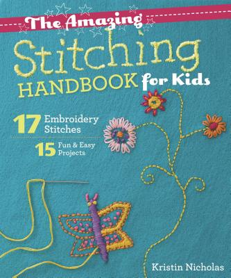 Image for Amazing Stitching Handbook for Kids: 17 Embroidery Stitches  15 Fun & Easy Proje