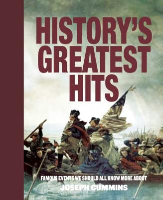 History's Greatest Hits: Famous Events We Should All Know More About, Joseph Cummins