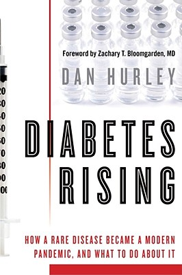 Diabetes Rising: How a Rare Disease Became a Modern Pandemic, and What to Do About It, Hurley, Dan